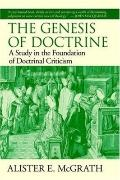 Genesis Of Doctrine A Study In The Foundation Of Doctrinal Criticism