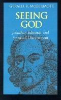 Seeing God Jonathan Edwards and Spiritual Discernment