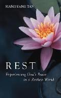 Rest Experiencing God's Peace in a Restless World