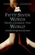 Fifty-seven Words That Change the World A Journey Through the Lord's Prayer