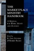 Marketplace Ministry Handbook A Manual For Work, Money And Business
