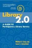 Library 2.0: A Guide to Participatory Library Service