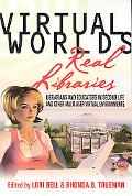 Virtual Worlds, Real Libraries: Librarians and Educators in Second Life and Other Multi-User...