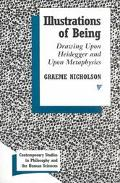 Illustrations of Being Drawing upon Heidegger and upon Metaphysics