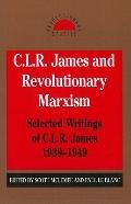 C.L.R. James and Revolutionary Marxism Selected Writings of C.L.R. James 1939-1949