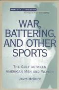 War, Battering, and Other Sports The Gulf Between American Men and Women