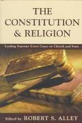 Constitution & Religion Leading Supreme Court Cases on Churh and State