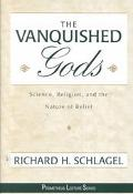 Vanquished Gods Science, Religion, and the Nature of Belief