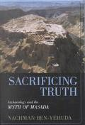 Sacrificing Truth Archaeology and the Myth of Masada