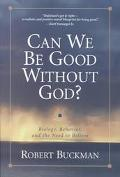 Can We Be Good Without God? Biology, Behavior, and the Need to Believe
