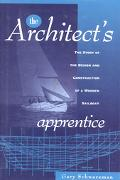 Architect's Apprentice The Story of the Design and Construction of a Wooden Sailboat