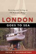 London Goes to Sea Restoring and Sailing an Old Boat on a Budget
