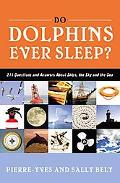 Do Dolphins Ever Sleep? 211 Questions and Answers About Ships, the Sky and the Sea