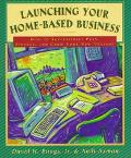 Launching Your Home-Based Business: How to Successfully Plan, Finance and Grow Your New Venture