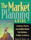 Market Planning Guide Creating a Plan to Successfully Market Your Business, Products, or Ser...