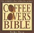 Coffee Lovers' Bible Ode to the Divine Brew in Fact, Food & Fancy