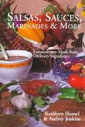 Salsas, Sauces, Marinades & More Extraordinary Meals from Ordinary Ingredients