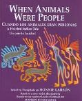 When Animals Were People/Cuando Los Animales Eran Personas A Huichol Indian Tale/UN Cuento H...