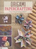Origami Papercrafting : Creative Projects for Folding, Booklets, Hanging Ornaments, Cards an...