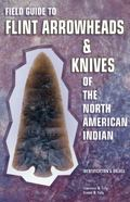 Field Guide to Flint Arrowheads & Knives of the North American Indian Identification & Values