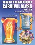 Northwood Carnival Glass, 1908-1925: Identification and Value Guide