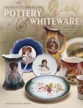 Decorative American Pottery & Whiteware Identification and Value Guide