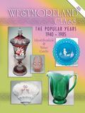 Westmoreland Glass the Popular Years 1940-1985 Identification & Value Guide
