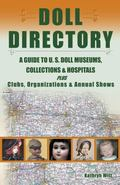 Doll Directory A Guide to U.S. Doll Museums, Collections & Hospitals Plus Clubs, Organizatio...
