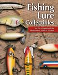 Fishing Lure Collectibles An Encyclopedia of the Modern Era, 1940 To Present