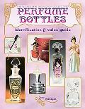 Wonderful World of Collecting Perfume Bottles Identification & value guide