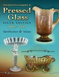 Standard Encyclopedia of Pressed Glass 6th Edition 1860-1930 (Standard Encyclopedia of Press...