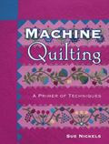 Machine Quilting A Primer of Techniques