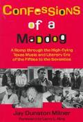 Confessions of a Maddog A Romp Through the High-Flying Texas Music and Literary Era of the F...