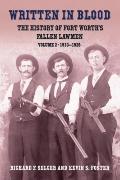 Written in Blood : The History of Fort Worth's Fallen Lawmen, Volume 2, 1910-1928