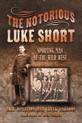 Notorious Luke Short : Sporting Man of the Wild West