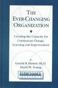 Ever-Changing Organization Creating the Capacity for Continuous Change, Learning and Improve...