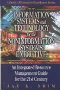 Information Systems and Technology for the Noninformation Systems Executive An Integrated Re...