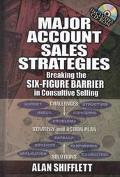 Major Account Sales Strategies Breaking the Six-Figure Barrier in Consultive Selling