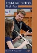 Music Teacher's First Year : Tales of Challenge, Joy and Triumph
