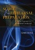 Score and Rehearsal Preparation: A Realistic Approach for Instrumental Conductors