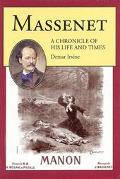 Massenet A Chronicle of His Life and Times