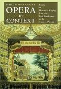 Opera in Context Essays on Historical Staging from the Late Renaissance to the Time of Puccini