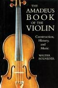 Amadeus Book of the Violin Construction, History, and Music