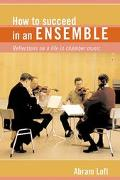 How to Succeed in an Ensemble Reflections on a Life in Chamber Music