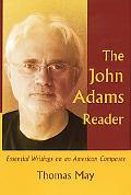 John Adams Reader Essential Writings on an American Composer