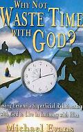 Why Not Waste Time With God?