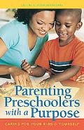 Parenting Preschoolers With a Purpose The Go-to Guide to Caring for Your Kids & Yourself