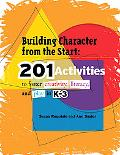 Building Character from the Start: 201 Activities to Foster Creativity, Literacy, and Play i...