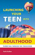 Launching Your Teen into Adulthood: Parenting Through the Transition