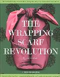 The Wrapping Scarf Revolution (Leisure Arts #4833)